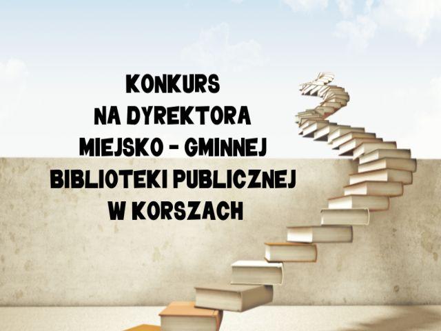 Ilustracja do informacji: OGŁOSZENIE O KONKURSIE NA STANOWISKO DYREKTORA MIEJSKO-GMINNEJ BIBLIOTEKI W KORSZACH